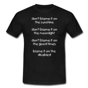 'Blame it on the disabled' t-shirt.